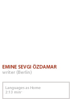 EMINE SEVGI ÖZDAMAR - LANGUAGES AS HOME